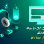 5 Efficient Ways to Get Sound From Monitor Without Speakers