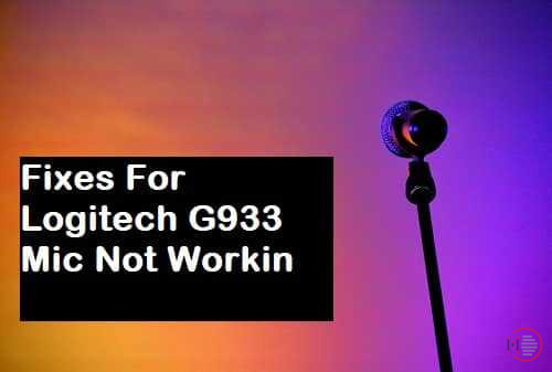 How to Fix Logitech G933 Mic Not Working Problem