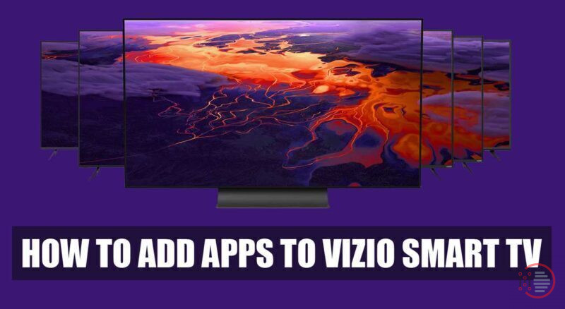 How to Add Apps to Vizio Smart tv – Easy to Follow