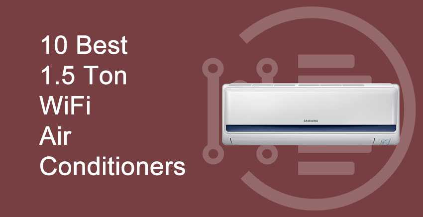 10 Best 1.5 Ton WiFi Air Conditioners
