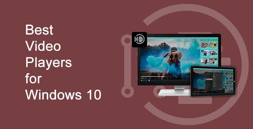 7 Best Video Players for Windows 10 – Latest 2021 List – Download Link