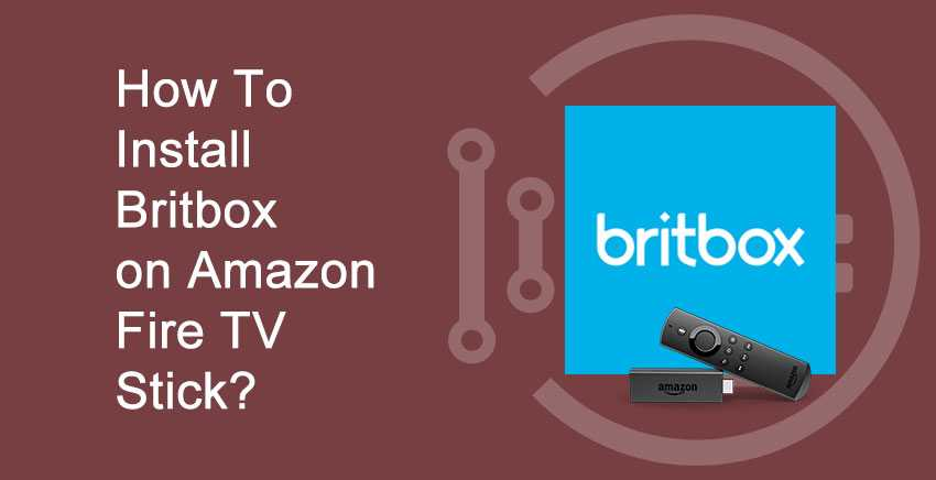 How To Install Britbox On Amazon Fire TV Stick?
