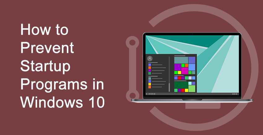 How to Prevent Startup Programs in Windows 10 – Step by Step