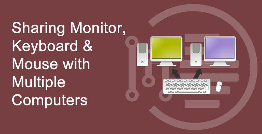 Sharing Monitor, Keyboard & Mouse with Multiple Computers